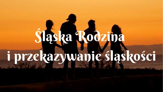 Śląska rodzina i przekazywanie śląskości