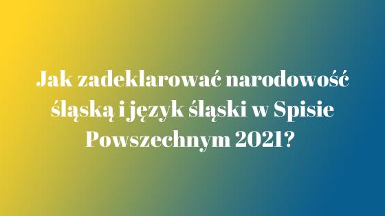 Jak zadeklarować narodowość śląską i język śląski w Spisie Powszechnym 2021?